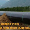 Large-scale corruption and economic crimes go hand in hand with human rights abuses in Azerbaijan